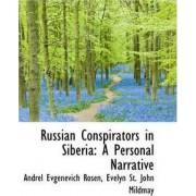 Russian Conspirators in Siberia by Andrel Evgenvich Rosen