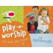 Play-N-Worship: Play-Along Bible Stories for Preschoolers by Group Publishing