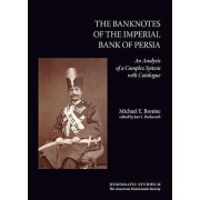 The Banknotes of the Imperial Bank of Persia: An Analysis of a Complex System with Catalogue