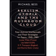 Realism, Utopia and the Mushroom Cloud by Michael Bess