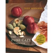 The Zuni Cafe Cookbook a Compendium of Recipes and Cooking Lessons From San Francisco's Beloved Restaurantthe Zuni Cafe Cookbook a Compendium of Recip by Judy Rodgers