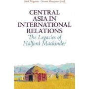 Central Asia in International Relations by Nick Megoran
