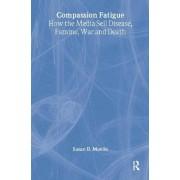 Compassion Fatigue by Susan D. Moeller