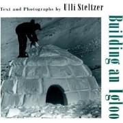 Building an Igloo by Ulli Steltzer