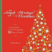 The Simple Blessings of Christmas: A Hope Filled Journey Through the 25 Days of Advent