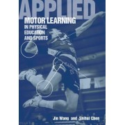 Applied Motor Learning in Physical Education & Sports by Jin Wang