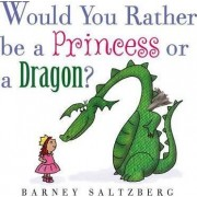 Would You Rather be a Princess or a Dragon? by Barney Saltzberg