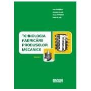 Tehnologia fabricarii produselor mecanice vol.1.