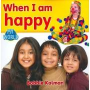 When I am Happy by Bobbie Kalman