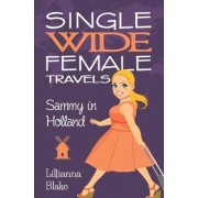 Sammy in Holland (Single Wide Female Travels, Book 3)