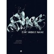 Shoe is My Middle Name: Written Paintings and Painted Words by Niels Shoe Meulman