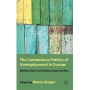 The Contentious Politics of Unemployment in Europe by Marco G. Giugni