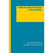 Skills for Direct Practice in Social Work by Ruth R. Middleman