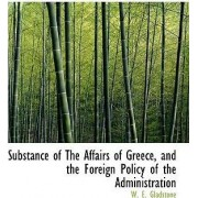 Substance of the Affairs of Greece, and the Foreign Policy of the Administration by William Ewart Gladstone