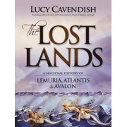 The Lost Lands: A Magickal History of Lemuria, Atlantis & Avalon