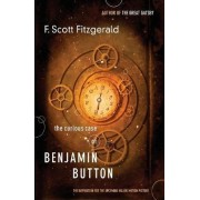 The Curious Case of Benjamin Button: The Inspiration for the Major Motion Picture by F. Scott Fitzgerald