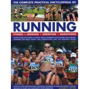 The Complete Practical Encyclopedia of Running: Everything You Need to Know about Running for Fitness and Leisure, Training for Both Sport and Competi