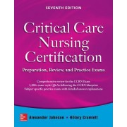 Critical Care Nursing Certification: Preparation, Review, and Practice Exams Seventh Edition