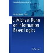 J. Michael Dunn on Information Based Logics 2016 by Katalin Bimbo
