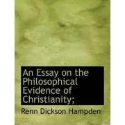 An Essay on the Philosophical Evidence of Christianity; by Renn Dickson Hampden