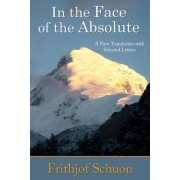 In the Face of the Absolute by Frithjof Schuon