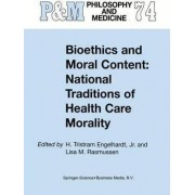 Bioethics and Moral Content, National Traditions of Health Care Morality by H. Tristram Engelhardt