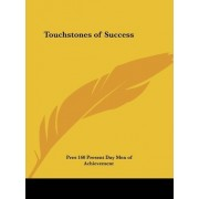 Touchstones of Success (1920) by 160 Present Day Men of Achievement