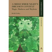 'A Midsummer Night S Dream' in Context: Magic, Madness and Mayhem