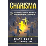 Charisma: 34 Tricks to Unlock Your Charisma, Master the Art of Small Talk and Develop Personal Magnetism