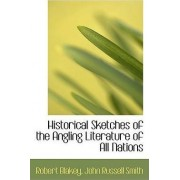 Historical Sketches of the Angling Literature of All Nations by Robert Blakey