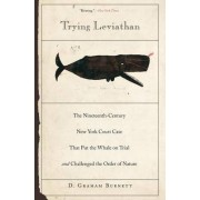Trying Leviathan by D. Graham Burnett