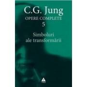 Opere Complete 5 Simboluri ale transformarii - C.G. Jung