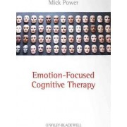 Emotion Focused Cognitive Therapy by Mick Power