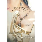 Katharine, The Virgin Widow by Jean Plaidy
