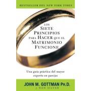 Los Siete Principios Para Hacer Que el Matrimonio Funcione = The Seven Principles for Making Marriage Work