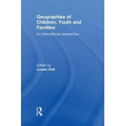 Geographies of Children, Youth and Families by Louise Holt
