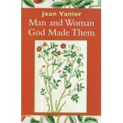 Man and Woman God Made Them by Jean Vanier