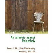 An Antidote Against Melancholy by Frank E Bliss
