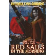 Red Sails in the Morning: Book One Great Wyrm Saga