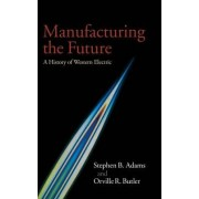 Manufacturing the Future by Stephen B. Adams