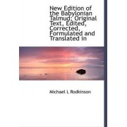 New Edition of the Babylonian Talmud; Original Text, Edited, Corrected, Formulated and Translated in by Michael L Rodkinson