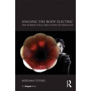 Singing the Body Electric: The Human Voice and Sound Technology by Dr. Miriama Young