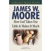 How God Takes Our Little and Makes It Much by Pastor James W Moore