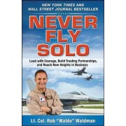 Never Fly Solo: Lead with Courage, Build Trusting Partnerships, and Reach New Heights in Business by Robert Waldo Waldman