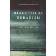 Dialectical Urbanism by Andy Merrifield