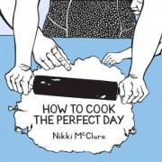 How To Cook The Perfect Day by Nikki McClure