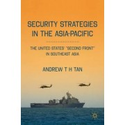 Security Strategies in the Asia-Pacific by Andrew T. H. Tan