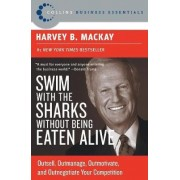 Swim with the Sharks without Being Eaten Alive by Harvey B. Mackay