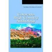 Colorado High Country Anthology by Of The Soiree at the Writers of the Soiree at the Summit
