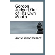 Gordon Judged Out of His Own Mouth by Annie Wood Besant